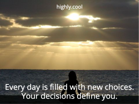Every day is filled with new choices